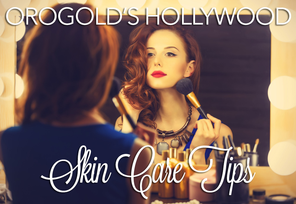 OROOGLD's Hollywood Skin Care Tips